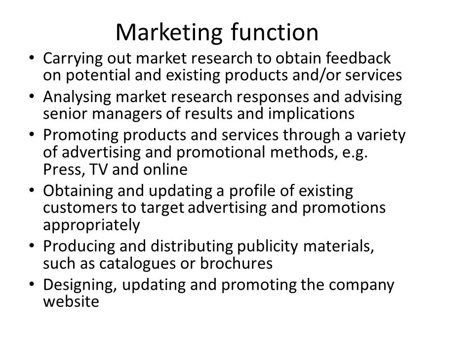 Marketing function Carrying out market research to obtain feedback on potential and existing products and/or services.