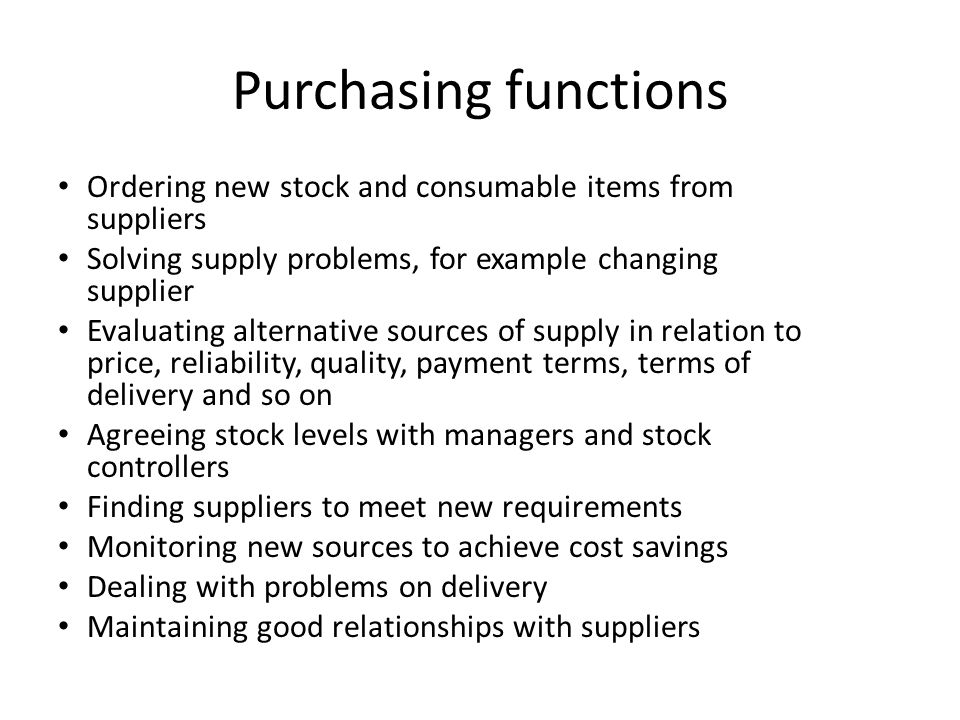 Purchasing functions Ordering new stock and consumable items from suppliers. Solving supply problems, for example changing supplier.
