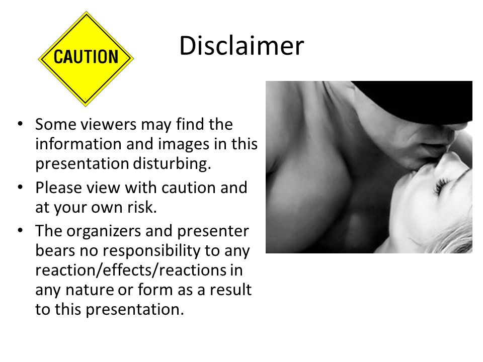 Disclaimer Some viewers may find the information and images in this presentation disturbing. Please view with caution and at your own risk.