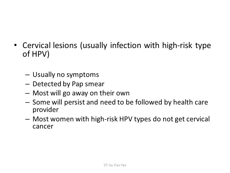 Cervical lesions (usually infection with high-risk type of HPV)