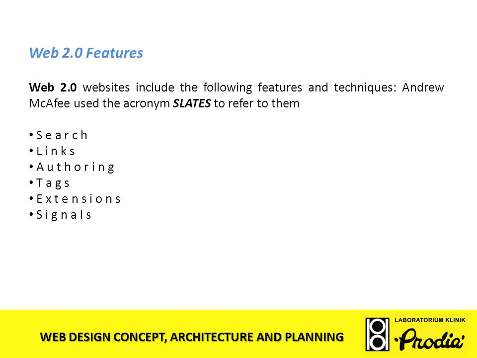Web 2.0 Features Web 2.0 websites include the following features and techniques: Andrew McAfee used the acronym SLATES to refer to them.