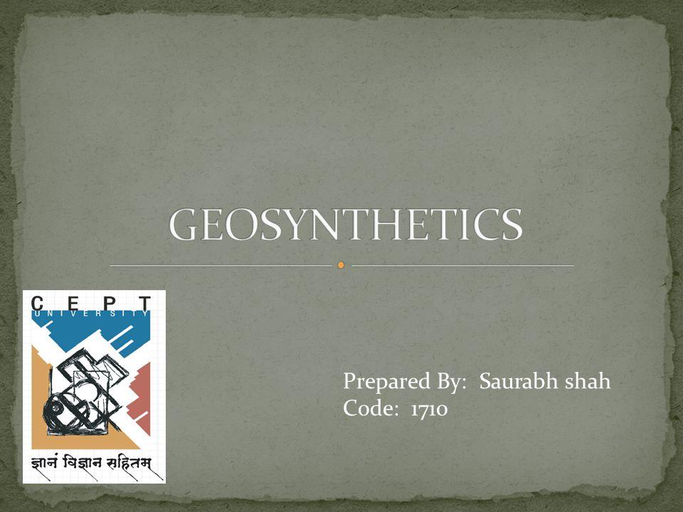 GEOSYNTHETICS Prepared By: Saurabh shah Code: 1710