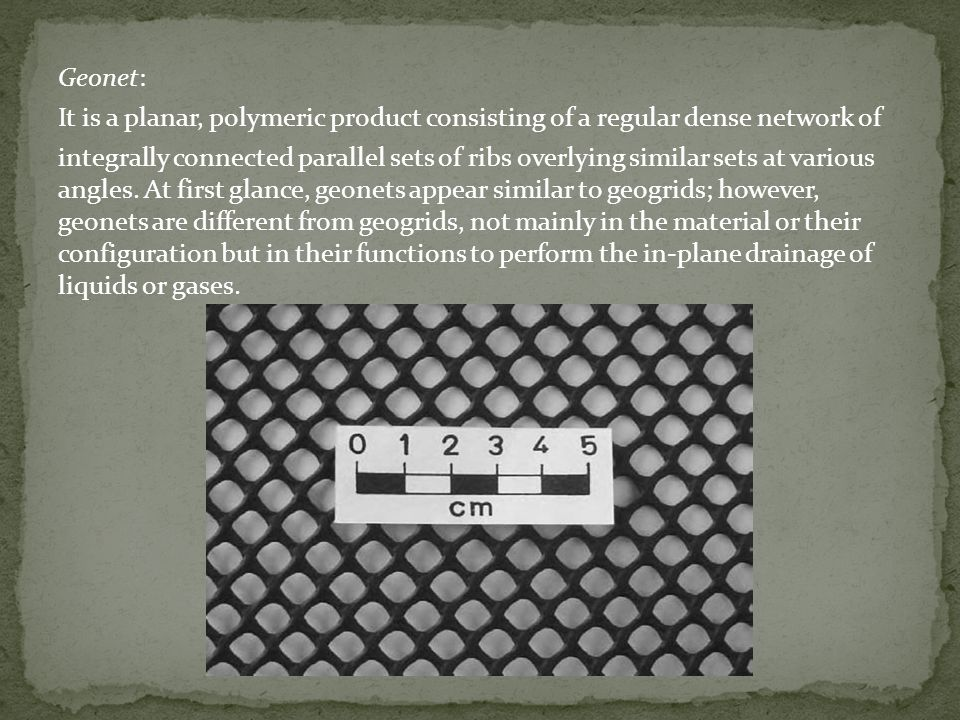 Geonet: It is a planar, polymeric product consisting of a regular dense network of integrally connected parallel sets of ribs overlying similar sets at various angles.