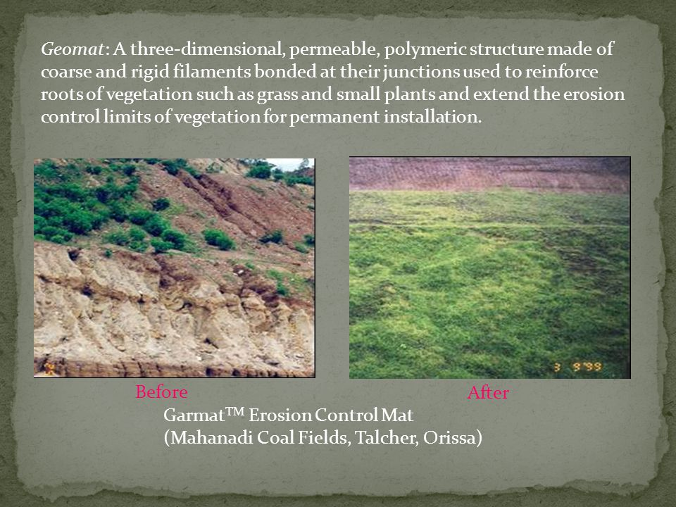 Geomat: A three-dimensional, permeable, polymeric structure made of coarse and rigid filaments bonded at their junctions used to reinforce roots of vegetation such as grass and small plants and extend the erosion control limits of vegetation for permanent installation.
