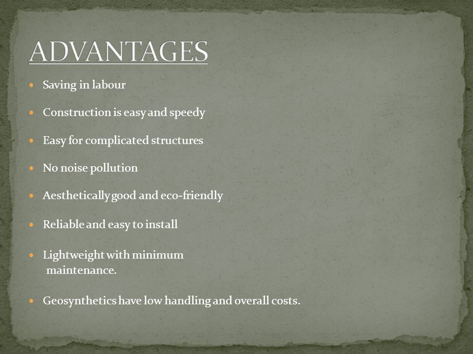 ADVANTAGES Saving in labour Construction is easy and speedy