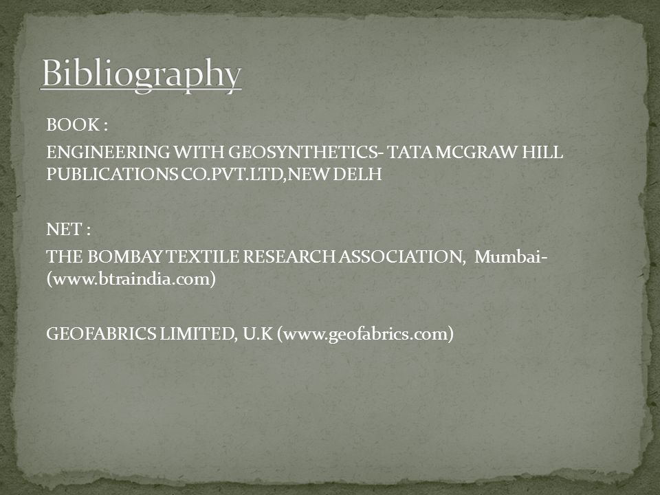 Bibliography BOOK : ENGINEERING WITH GEOSYNTHETICS- TATA MCGRAW HILL PUBLICATIONS CO.PVT.LTD,NEW DELH.
