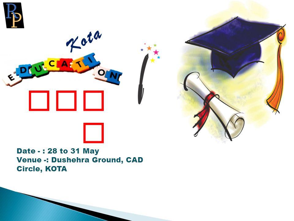 Kota Fair Date - : 28 to 31 May Venue -: Dushehra Ground, CAD Circle, KOTA