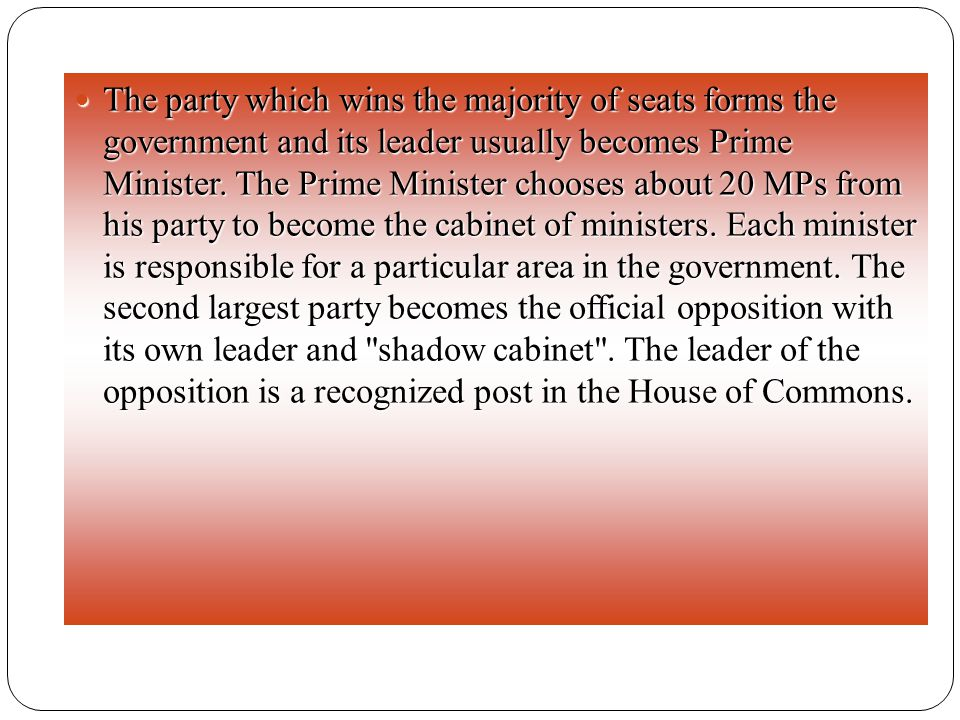 The party which wins the majority of seats forms the government and its leader usually becomes Prime Minister.