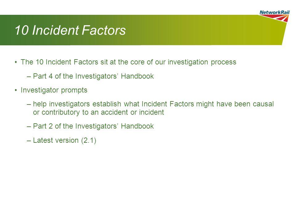 10 Incident Factors The 10 Incident Factors sit at the core of our investigation process. Part 4 of the Investigators' Handbook.