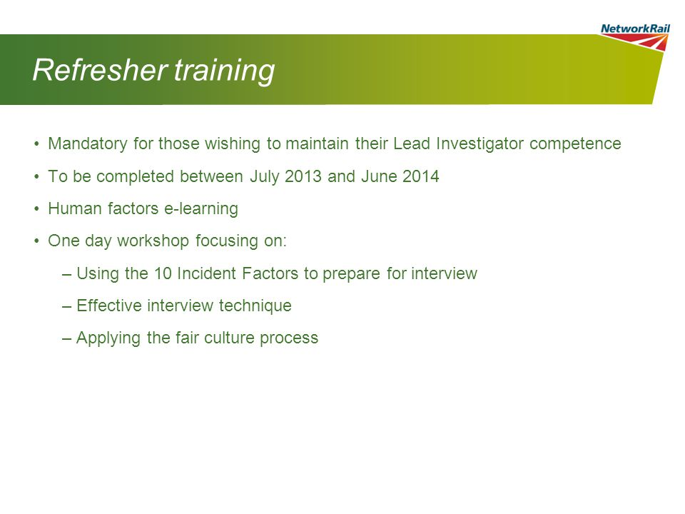 Refresher training Mandatory for those wishing to maintain their Lead Investigator competence. To be completed between July 2013 and June 2014.