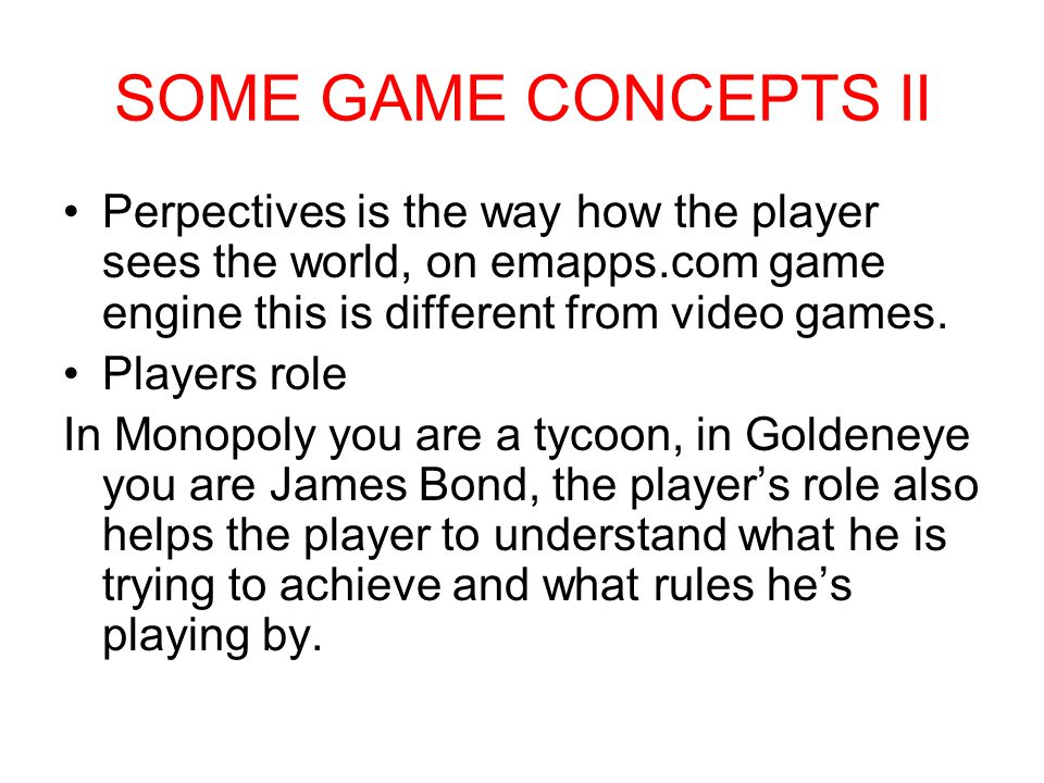 SOME GAME CONCEPTS II Perpectives is the way how the player sees the world, on emapps.com game engine this is different from video games.