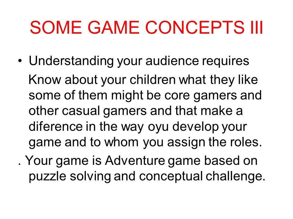 SOME GAME CONCEPTS III Understanding your audience requires