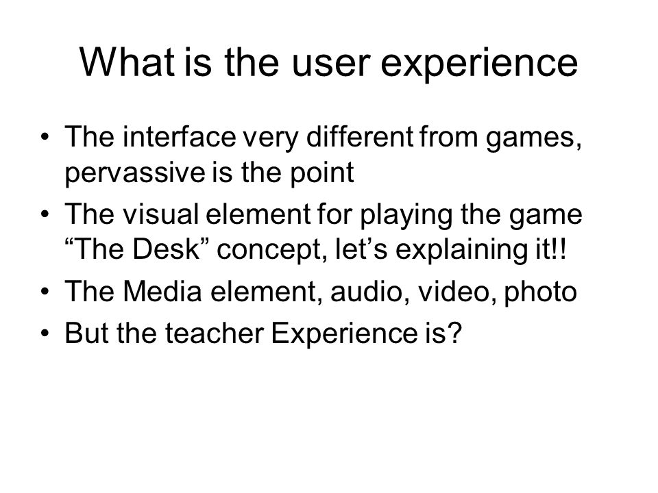 What is the user experience
