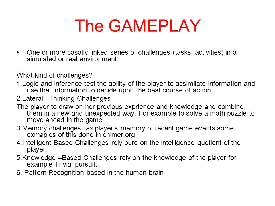 The GAMEPLAY One or more casally linked series of challenges (tasks, activities) in a simulated or real environment.
