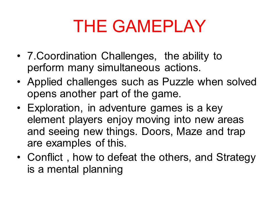 THE GAMEPLAY 7.Coordination Challenges, the ability to perform many simultaneous actions.