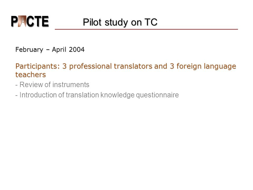 Pilot study on TC February – April 2004. Participants: 3 professional translators and 3 foreign language teachers.