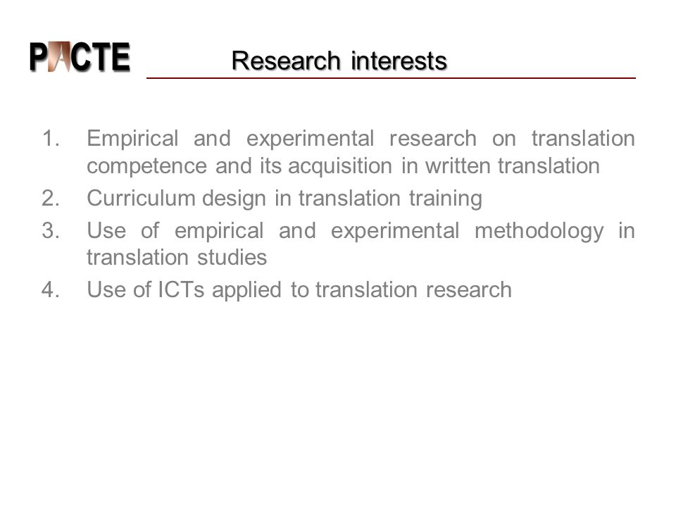 Research interests Empirical and experimental research on translation competence and its acquisition in written translation.