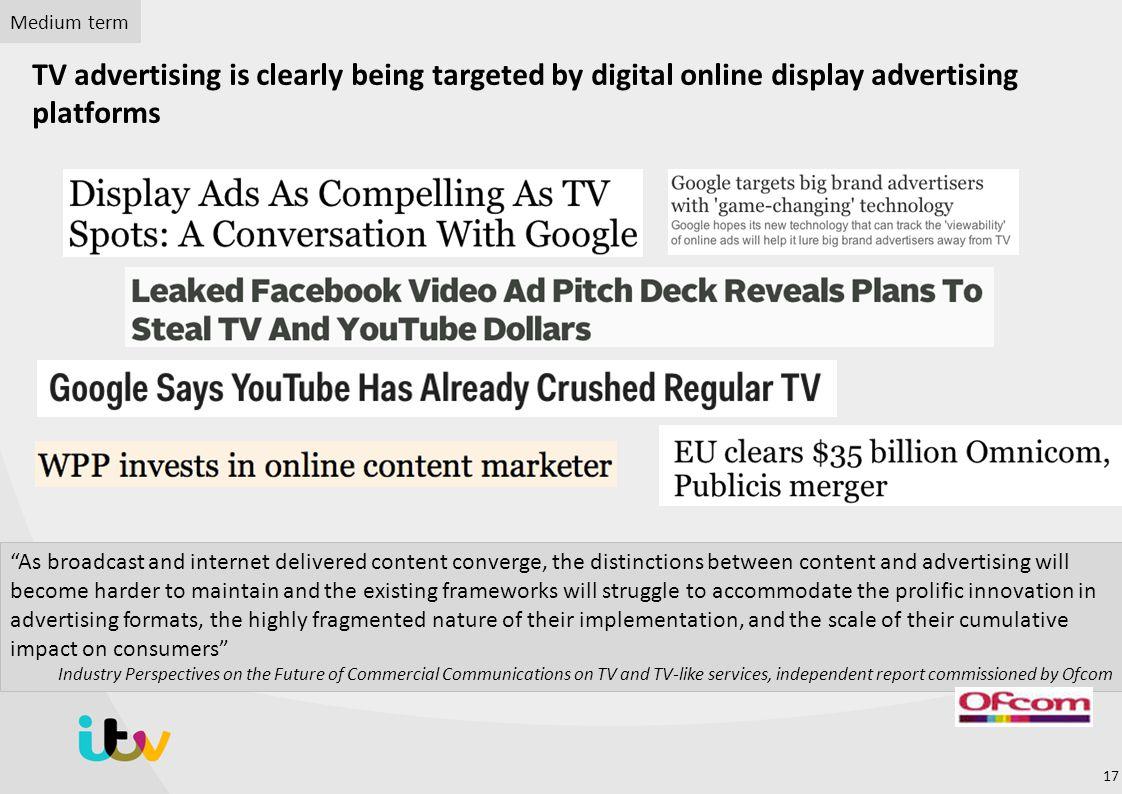 Medium term TV advertising is clearly being targeted by digital online display advertising platforms.