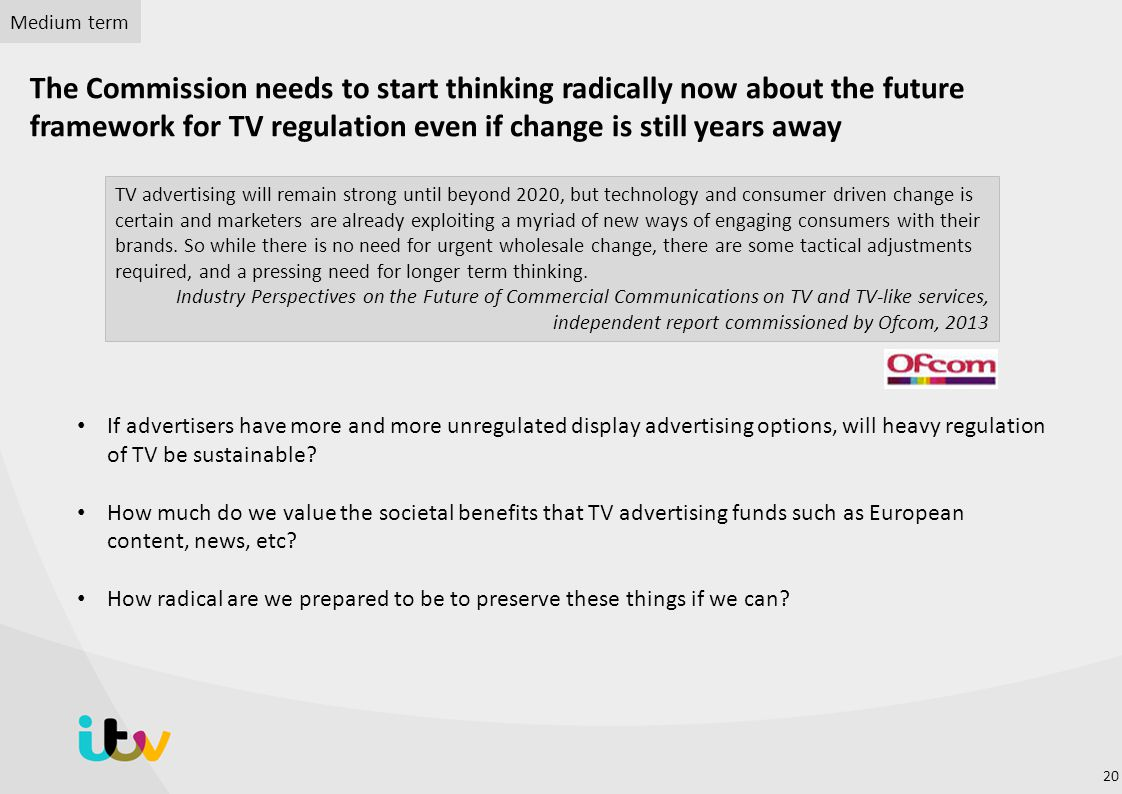 Medium term The Commission needs to start thinking radically now about the future framework for TV regulation even if change is still years away.