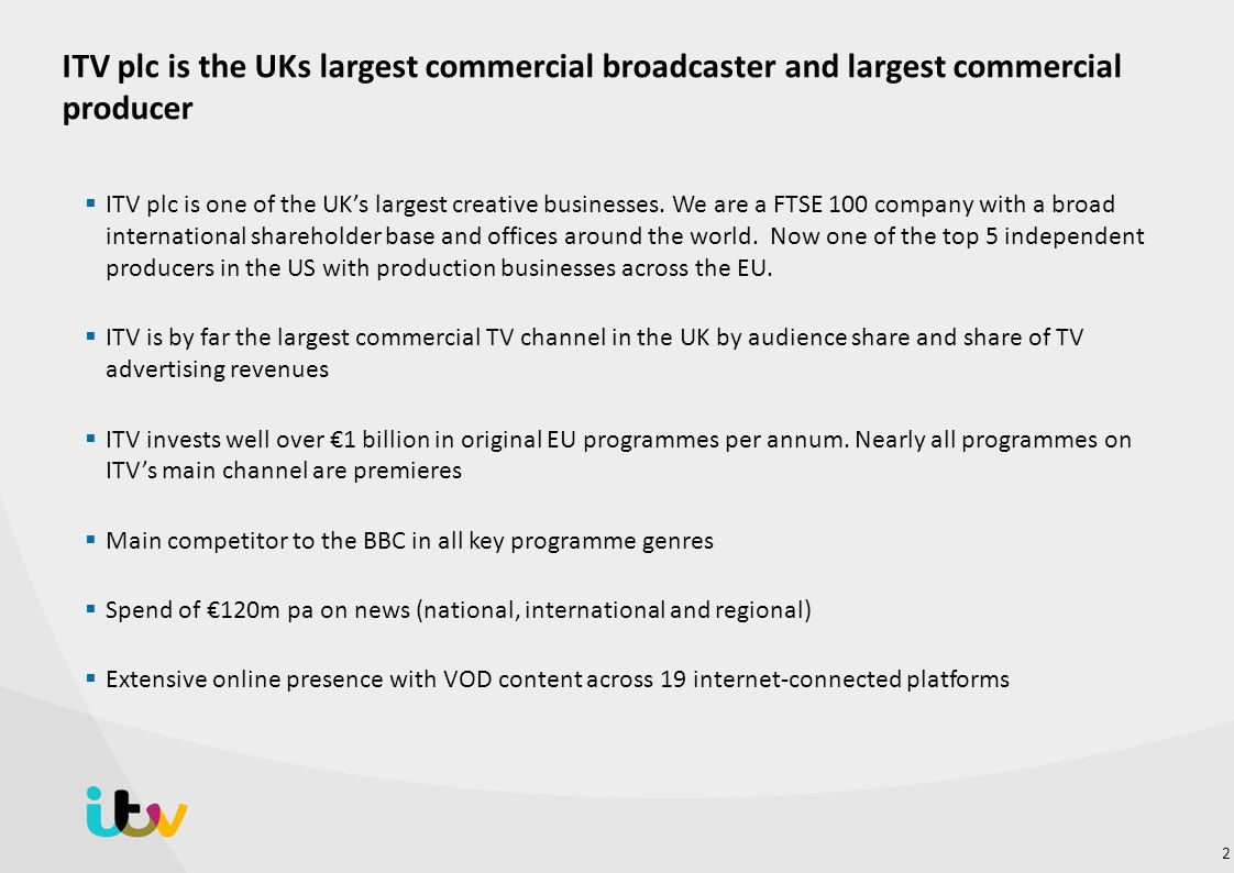 ITV plc is the UKs largest commercial broadcaster and largest commercial producer