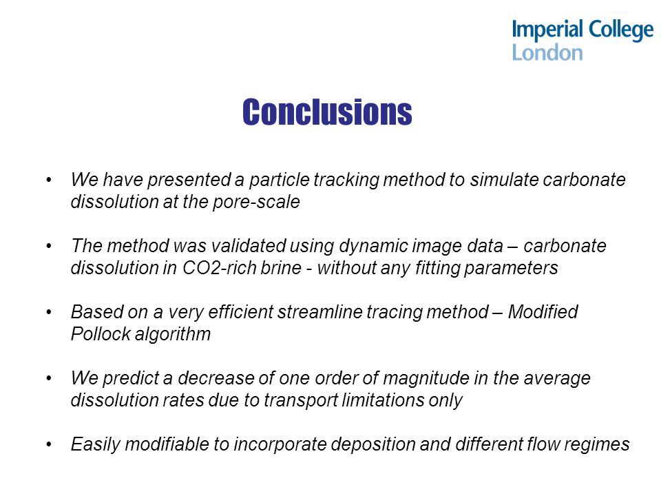 Conclusions We have presented a particle tracking method to simulate carbonate dissolution at the pore-scale.