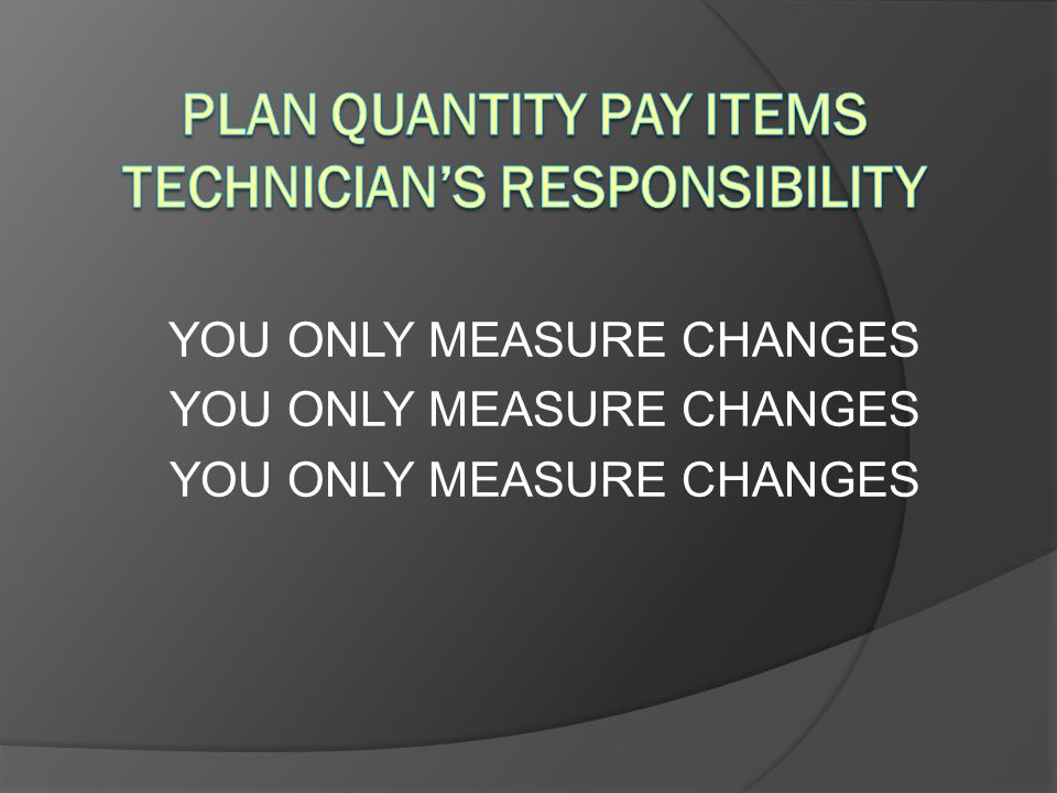 Plan Quantity Pay Items Technician's Responsibility