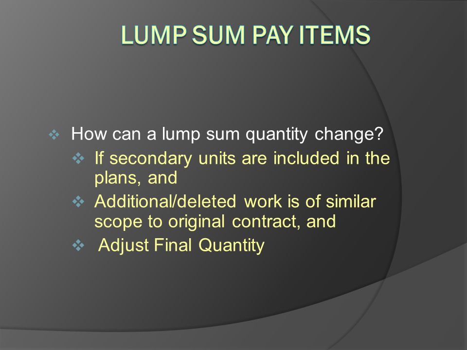 Lump Sum Pay Items How can a lump sum quantity change