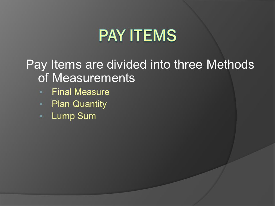 Pay Items Pay Items are divided into three Methods of Measurements