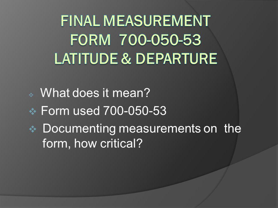 Final Measurement FORM 700-050-53 Latitude & Departure