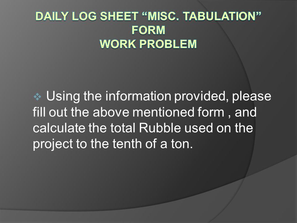 Daily Log Sheet Misc. Tabulation Form Work Problem