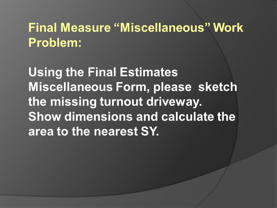 Final Measure Miscellaneous Work Problem:
