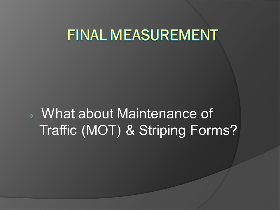 What about Maintenance of Traffic (MOT) & Striping Forms