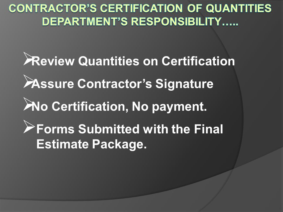 Review Quantities on Certification Assure Contractor's Signature
