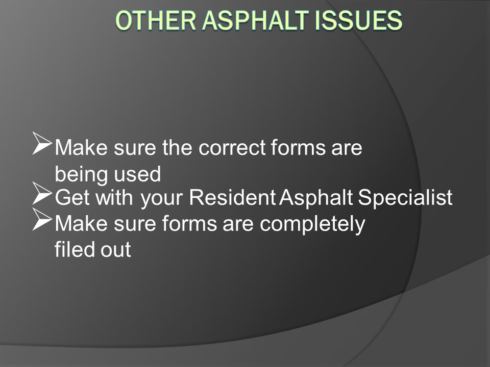 Other Asphalt Issues Make sure the correct forms are being used
