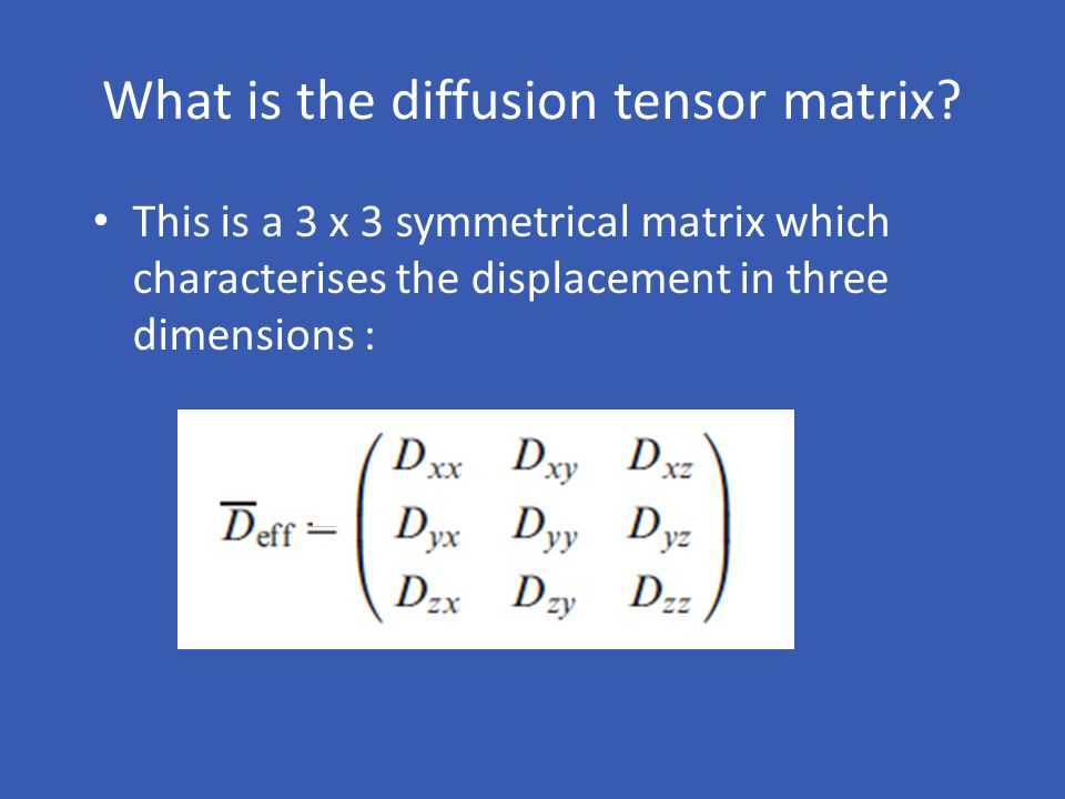 What is the diffusion tensor matrix
