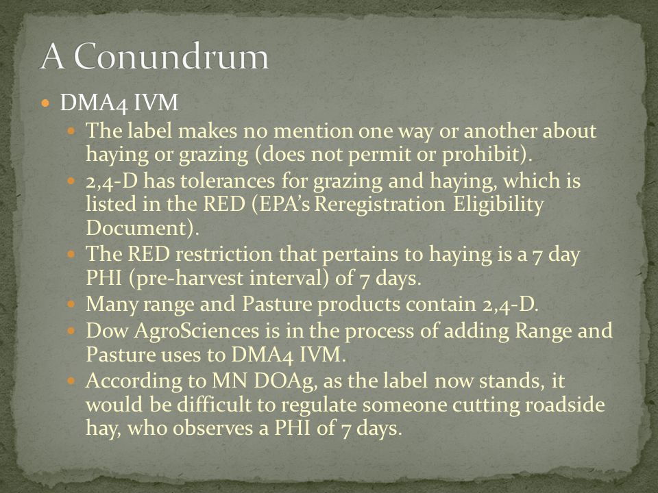 A Conundrum DMA4 IVM. The label makes no mention one way or another about haying or grazing (does not permit or prohibit).