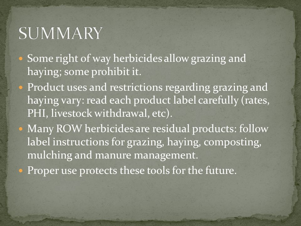 SUMMARY Some right of way herbicides allow grazing and haying; some prohibit it.