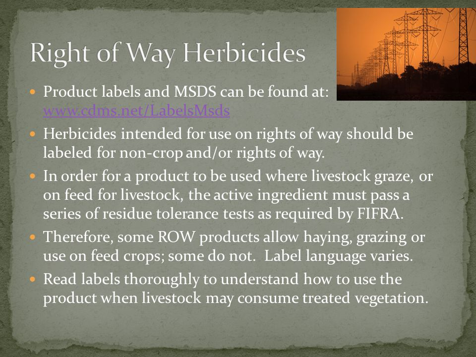 Right 0f Way Herbicides Product labels and MSDS can be found at: www.cdms.net/LabelsMsds.