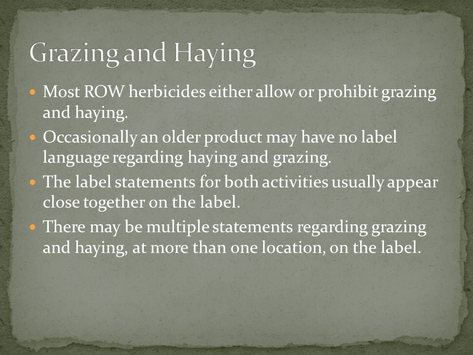 Grazing and Haying Most ROW herbicides either allow or prohibit grazing and haying.
