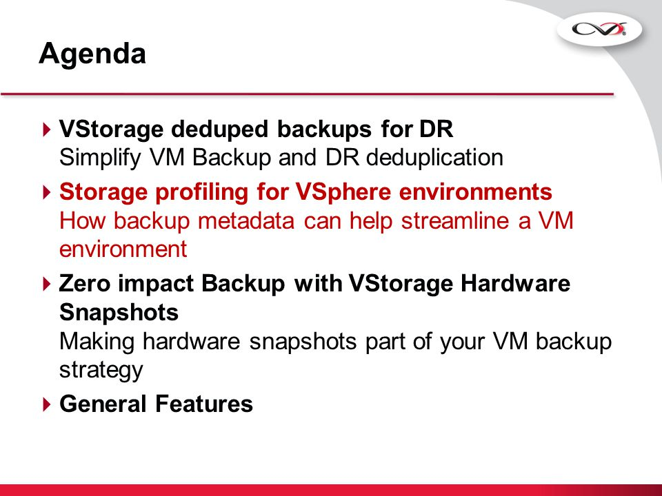 Agenda VStorage deduped backups for DR Simplify VM Backup and DR deduplication.