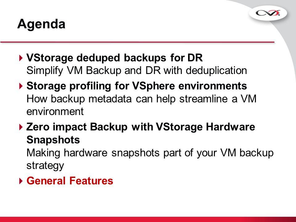Agenda VStorage deduped backups for DR Simplify VM Backup and DR with deduplication.