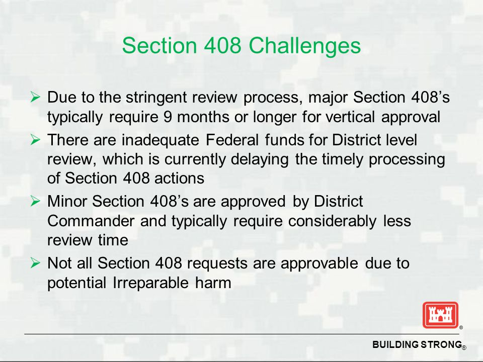 Section 408 Challenges Due to the stringent review process, major Section 408's typically require 9 months or longer for vertical approval.