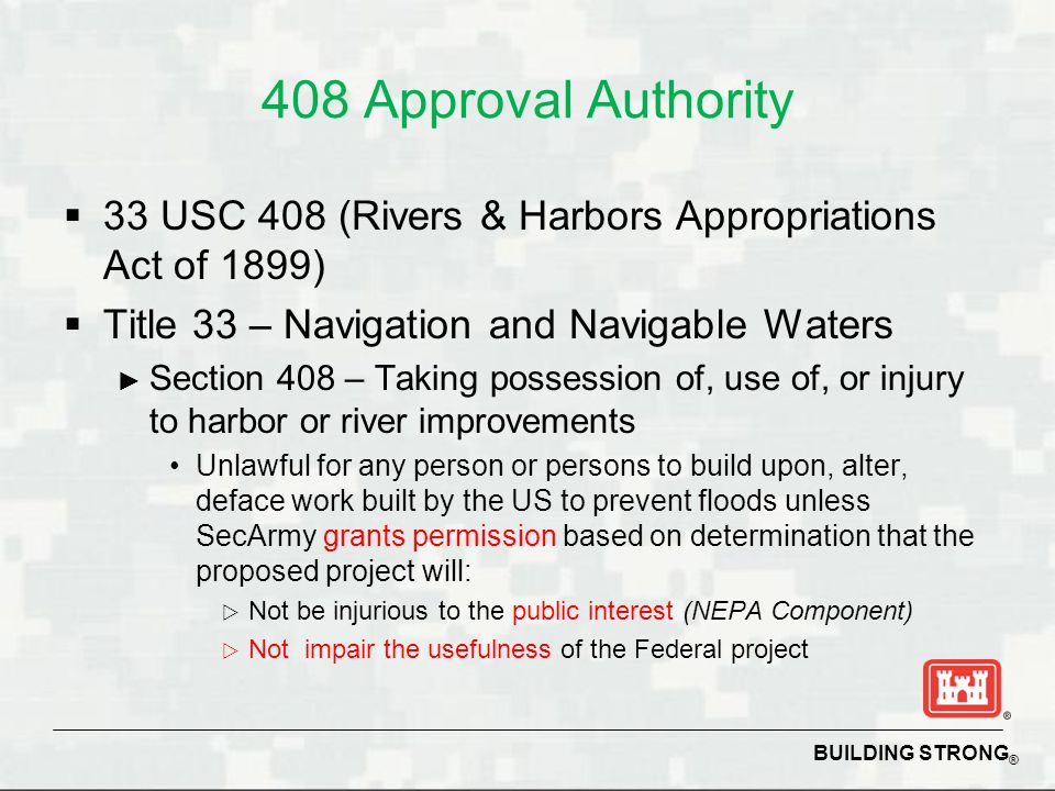 408 Approval Authority 33 USC 408 (Rivers & Harbors Appropriations Act of 1899) Title 33 – Navigation and Navigable Waters.