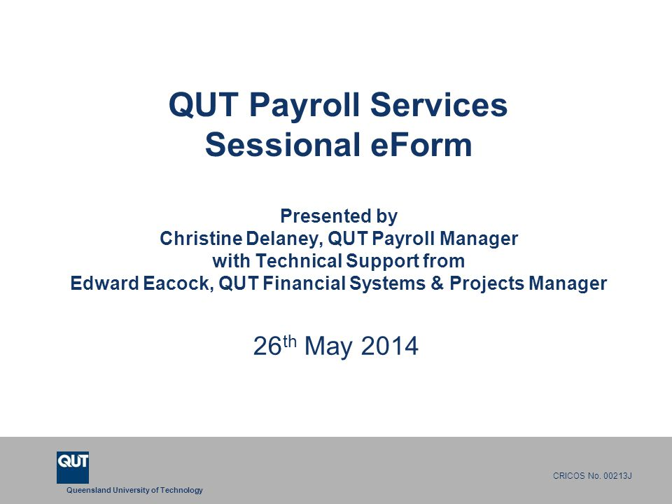 QUT Payroll Services Sessional eForm Presented by Christine Delaney, QUT Payroll Manager with Technical Support from Edward Eacock, QUT Financial Systems & Projects Manager