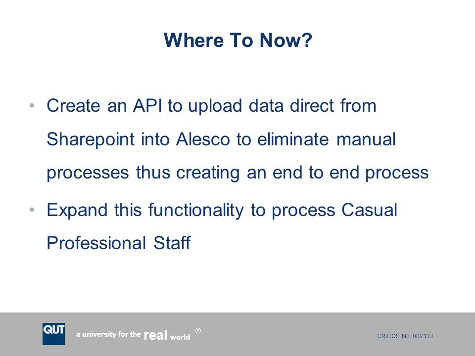 Where To Now Create an API to upload data direct from Sharepoint into Alesco to eliminate manual processes thus creating an end to end process.
