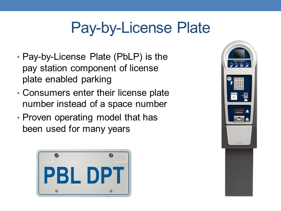 Pay-by-License Plate Pay-by-License Plate (PbLP) is the pay station component of license plate enabled parking.