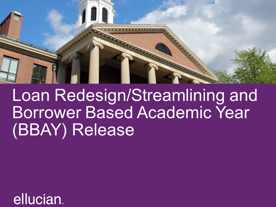 Loan Redesign/Streamlining and Borrower Based Academic Year (BBAY) Release