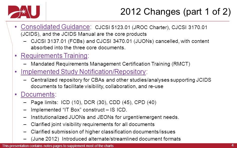 2012 Changes (part 1 of 2) Consolidated Guidance: CJCSI 5123.01 (JROC Charter), CJCSI 3170.01 (JCIDS), and the JCIDS Manual are the core products.
