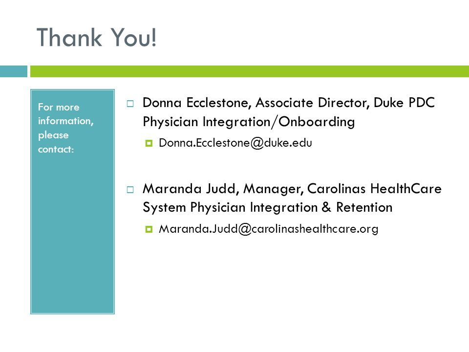 Thank You! For more information, please contact: Donna Ecclestone, Associate Director, Duke PDC Physician Integration/Onboarding.