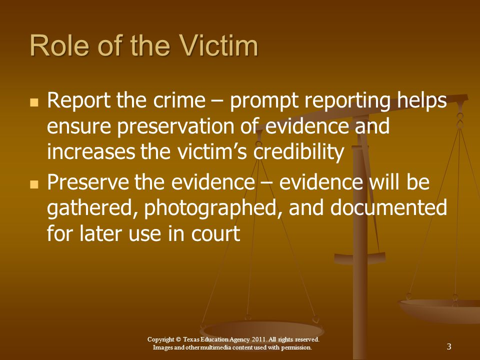 Role of the Victim Report the crime – prompt reporting helps ensure preservation of evidence and increases the victim's credibility.